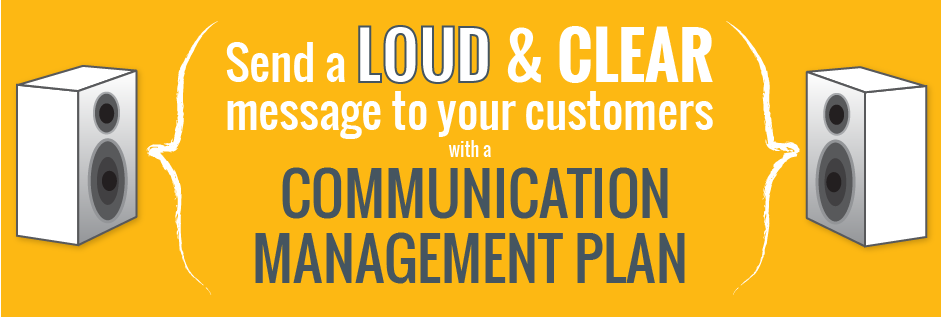 Communication Management Plan - sending loud and clear messages to your customers
